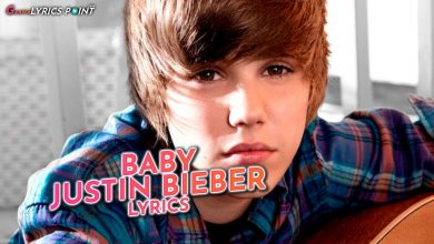 Baby Song Lyrics – Justin Bieber ft. Ludacris – Hollywood Latest Song Lyrics 2021