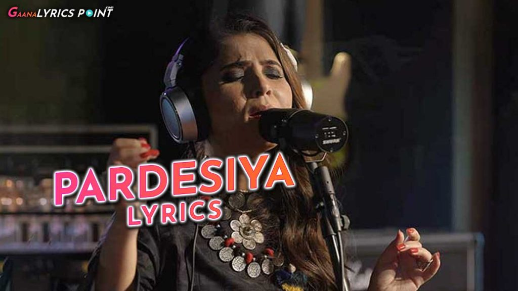 Pardesiya Lyrics – Zara Madani – Latest Lyrics from Coke Studio 2020