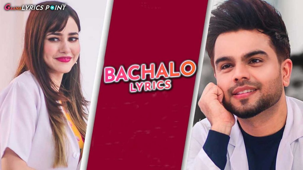 Bachalo Song Lyrics – Akhil – Nirmaan – Latest Punjabi Songs Lyrics