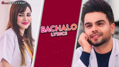 Bachalo Song Lyrics - Akhil - Nirmaan - Latest Punjabi Songs Lyrics
