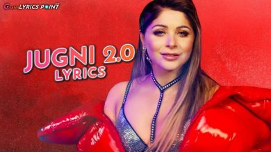 Jugni 2.0 Lyrics - Kanika Kapoor ft Mumzy Stranger - Punjabi Song Lyrics