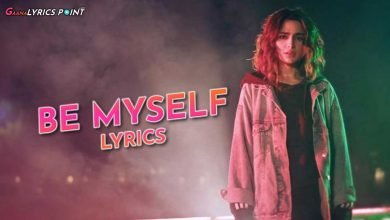 Be Myself Lyrics - Aima Baig & Abdullah Siddiqui - Latest Song Lyrics 2021