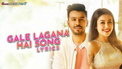 Gale Lagana Hai Lyrics - Neha Kakkar & Tony Kakkar
