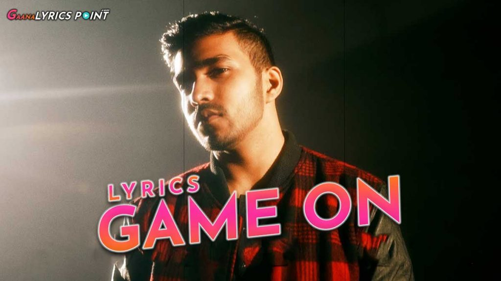 Game On Lyrics – Ujjwal – Sez On The Beat – Gaana Lyrics Point