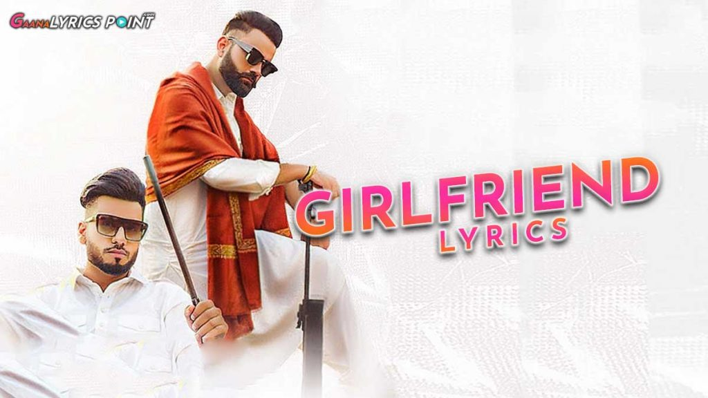 Girlfriend Lyrics – DJ Flow ft. Amrit Maan | Gaana Lyrics Point