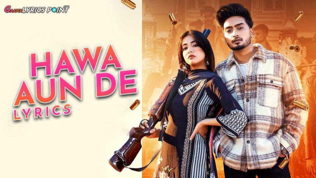 Hawa Aun De Lyrics – Jigar ft. Gurlez Akhtar – Latest Song Lyrics