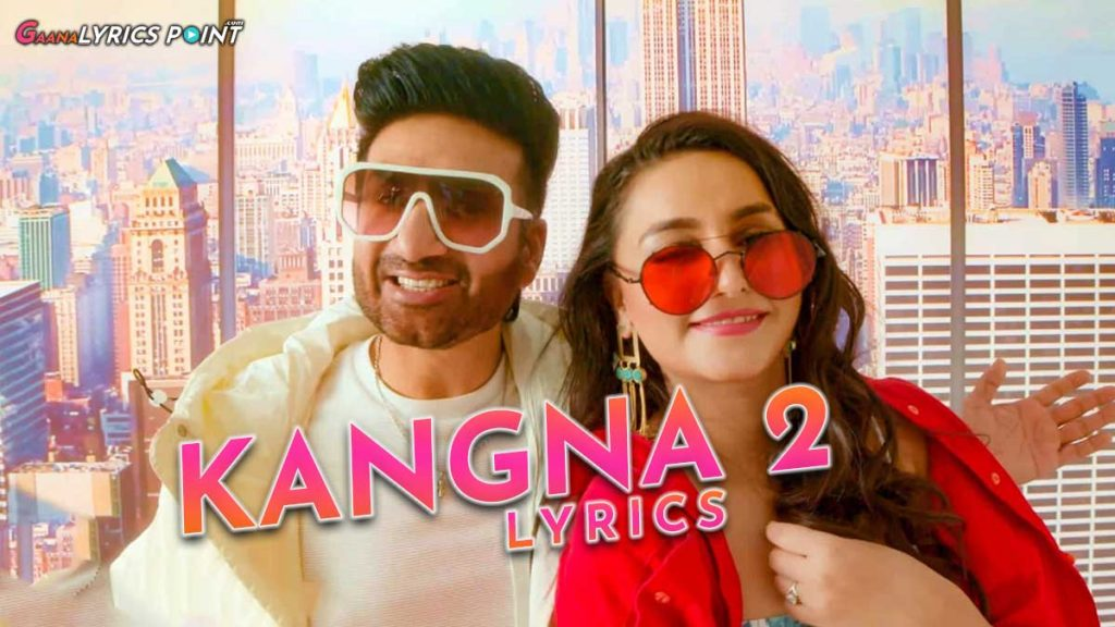 Kangna 2 Lyrics – Preet Harpal – New Punjabi Song Lyrics 2021