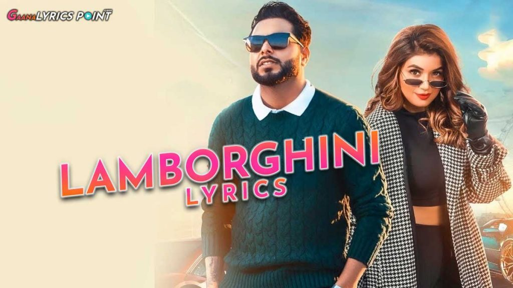 Lamborghini Lyrics – Khan Bhaini – Shipra Goyal Ft. Raj Shoker