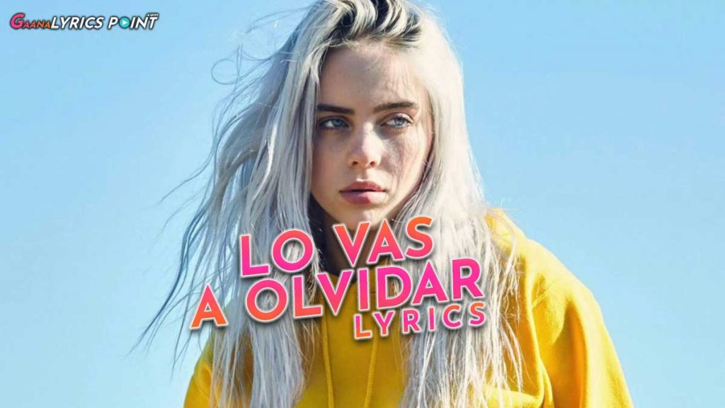 Lo Vas A Olvidar Lyrics – Billie Eilish & Rosalia | GL Point