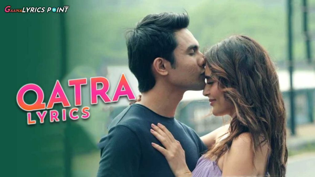 Qatra Song Lyrics – Stebin Ben – Karishma Tanna – Latest Song Lyrics