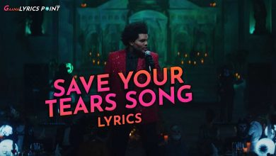 Save Your Tears Lyrics - The Weekend - English Song Lyrics 2021
