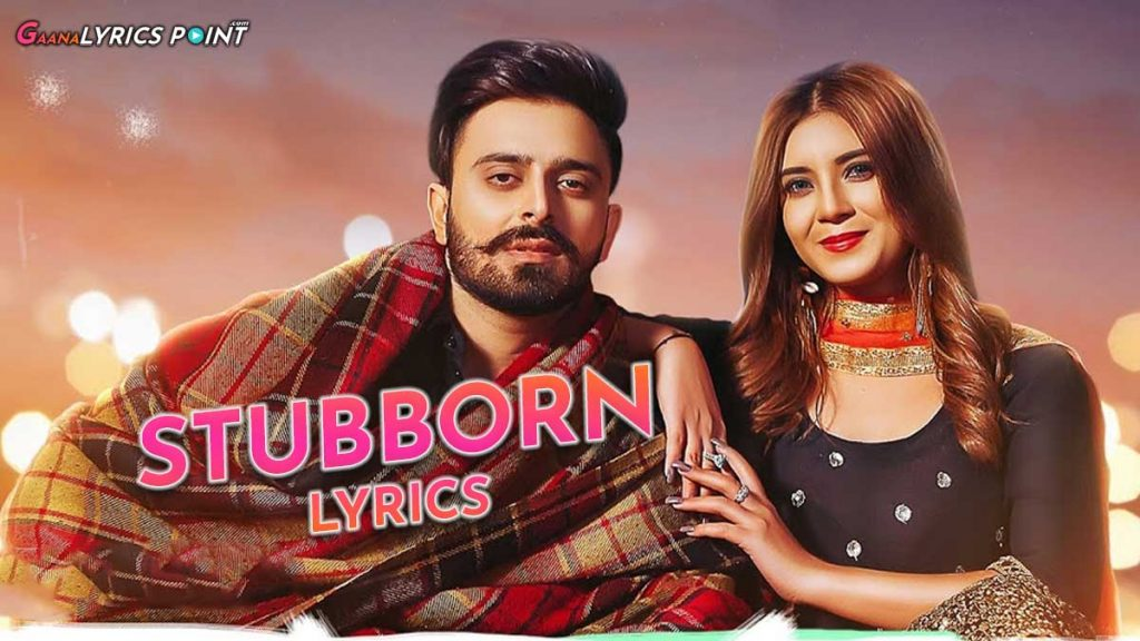 Stubborn Song Lyrics – Jimmy Kaler & Gurlez Akhtar – Desi Crew