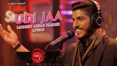Uddi Ja Lyrics - Mohsin Abbas Haider - Coke Studio Season 9