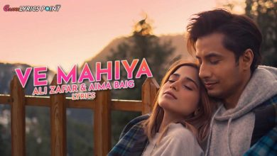 Ve Mahiya Lyrics - Ali Zafar & Aima Baig - Latest Lyrics 2021