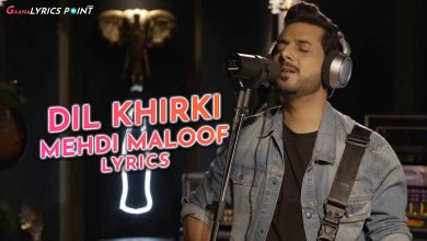 Dil Khirki Lyrics - Mehdi Maloof - Coke Studio | GL Point