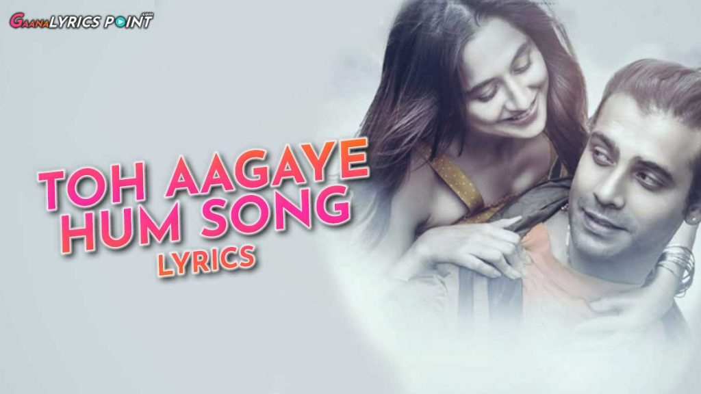 Toh Aagaye Hum Lyrics – Mithoon ft. Jubin Nautiyal – T-Series 2021