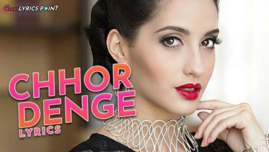 Chhor Denge Lyrics - Parampara Tandon ft. Nora Fatehi & Ehan Bhat