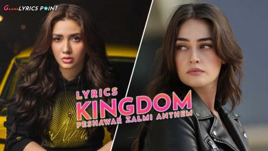 Kingdom Lyrics by Abdullah Siddiqui - Peshawar Zalmi Anthem