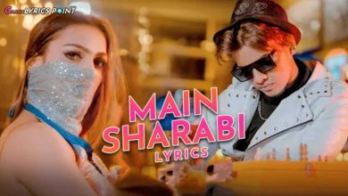 Main Sharabi Song Lyrics – Rajeev Raja – New Hindi Song Lyrics