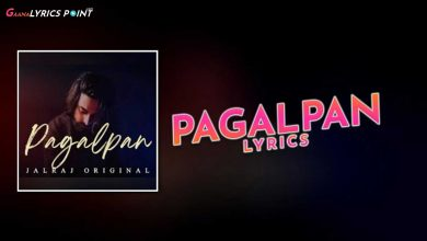 JalRaj - Pagalpan Song Lyrics in Hindi | Gaana Lyrics Point