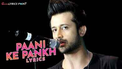 Paani Ke Pankh Lyrics - Atif Aslam | Latest Pakistani Song Lyrics
