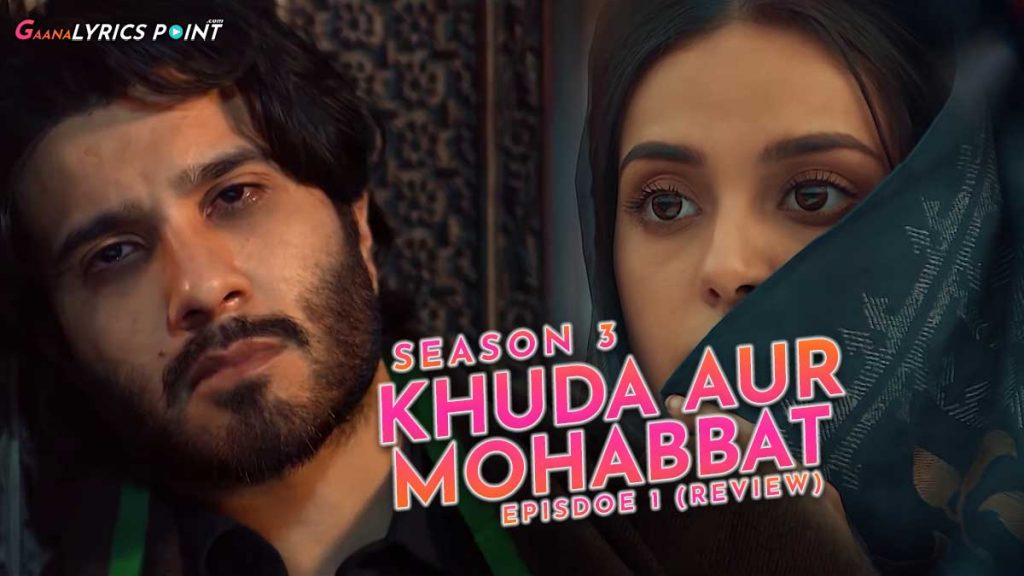 Khuda Aur Mohabbat (Season 3) – Episode 1 Review – Story & Cast