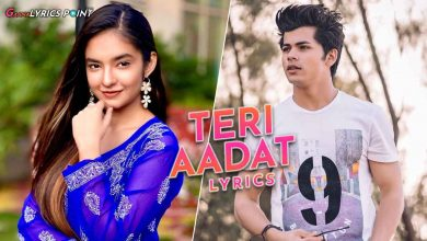 Teri Aadat Song Lyrics – Abhi Dutt – New Hindi Song Lyrics 2021