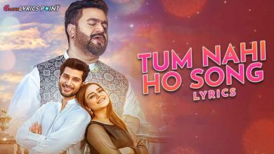 Tum Nahi Ho Lyrics (Urdu) – Sahir Ali Bagga – Latest Song Lyrics